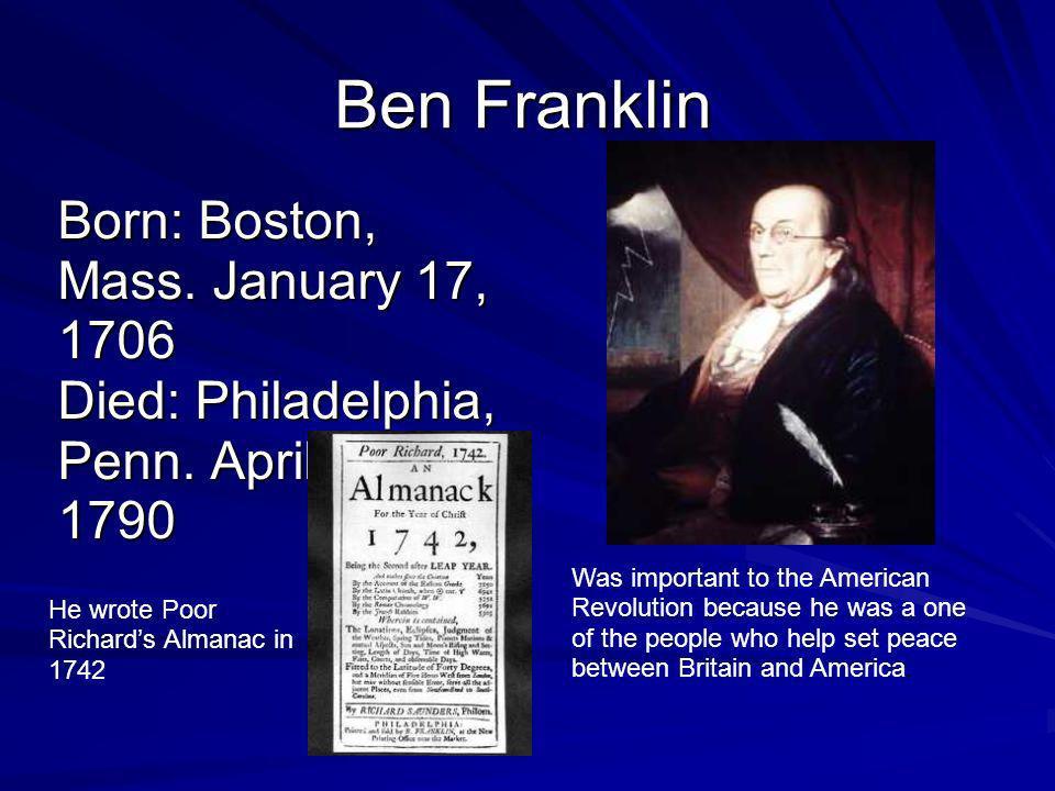 Ben Franklin Born: Boston, Mass. January 17, 1706