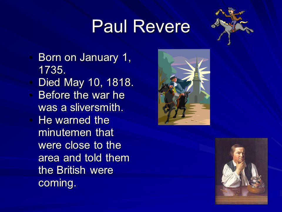 Paul Revere Born on January 1, 1735. Died May 10, 1818.