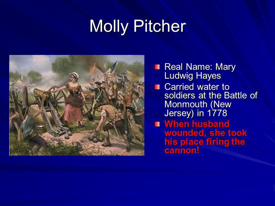 Molly Pitcher Real Name: Mary Ludwig Hayes