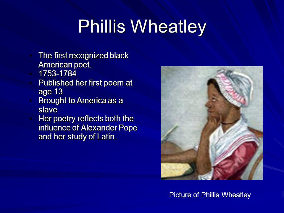 Phillis Wheatley The first recognized black American poet. 1753-1784