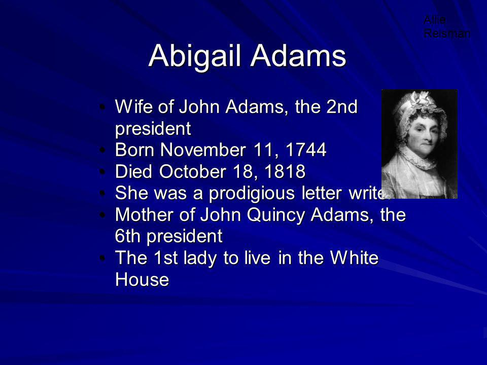 abigail adams mother of president john Abigail adams summary: the wife of the second president of the united states was born on november 11, 1744 in weymouth, massachusetts both her parents were born in massachusetts abigail's father, rev william smith, was born in charlestown, and her mother, elizabeth quincy, in braintree she had .