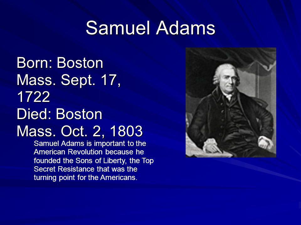 Born: Boston Mass. Sept. 17, 1722 Died: Boston Mass. Oct. 2, 1803