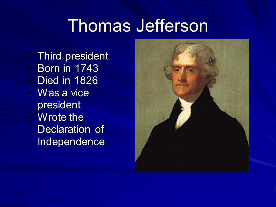 Thomas Jefferson Third president Born in 1743 Died in 1826