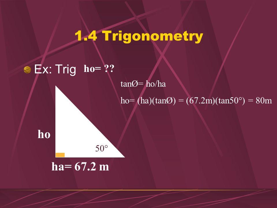 1.4 Trigonometry Ex: Trig ho ha= 67.2 m ho= tanØ= ho/ha