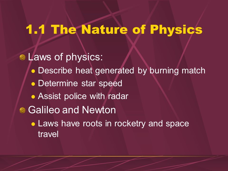 1.1 The Nature of Physics Laws of physics: Galileo and Newton