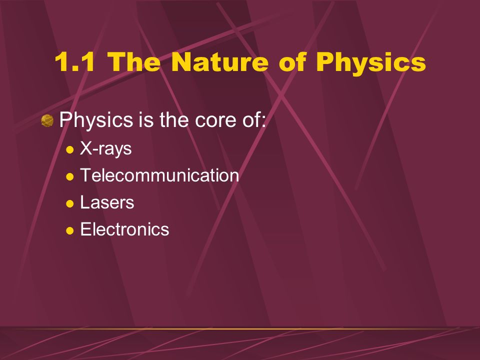 1.1 The Nature of Physics Physics is the core of: X-rays