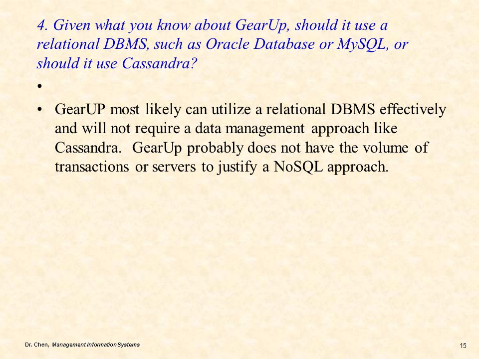 4. Given what you know about GearUp, should it use a relational DBMS, such as Oracle Database or MySQL, or should it use Cassandra