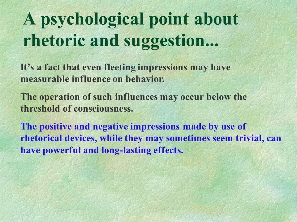 A psychological point about rhetoric and suggestion...