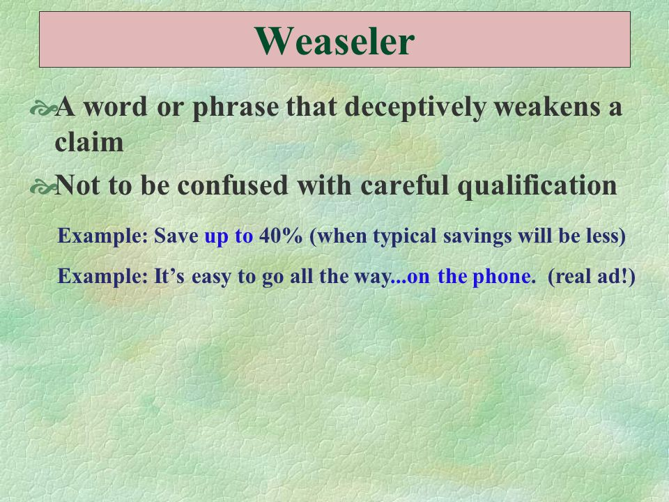 Weaseler A word or phrase that deceptively weakens a claim