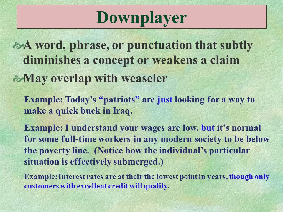 Downplayer A word, phrase, or punctuation that subtly diminishes a concept or weakens a claim. May overlap with weaseler.