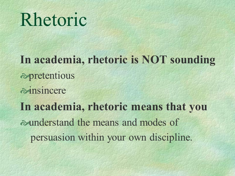 Rhetoric In academia, rhetoric is NOT sounding
