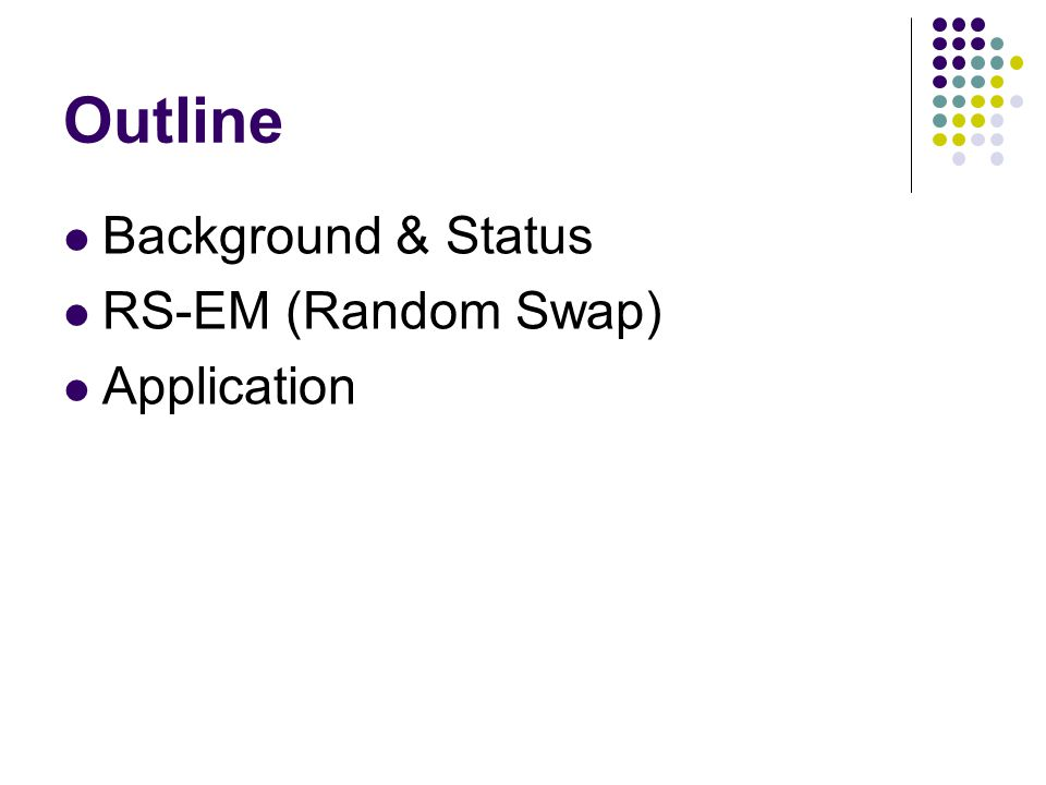 Outline Background & Status RS-EM (Random Swap) Application