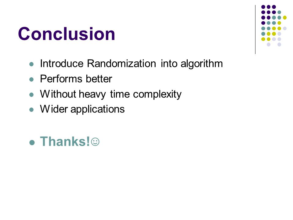Conclusion Thanks!☺ Introduce Randomization into algorithm
