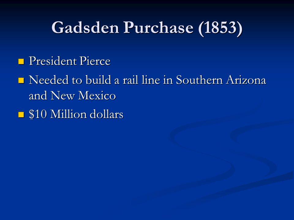 Gadsden Purchase (1853) President Pierce