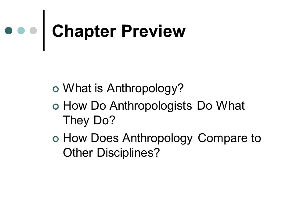 Chapter Preview What is Anthropology