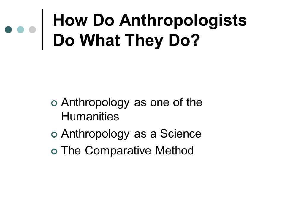 How Do Anthropologists Do What They Do