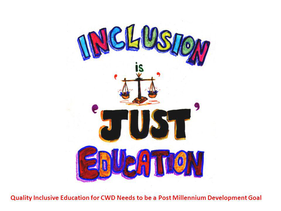 Quality Inclusive Education for CWD Needs to be a Post Millennium Development Goal