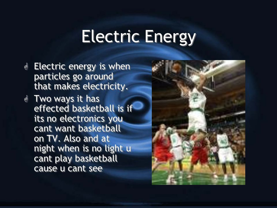 Electric Energy Electric energy is when particles go around that makes electricity.