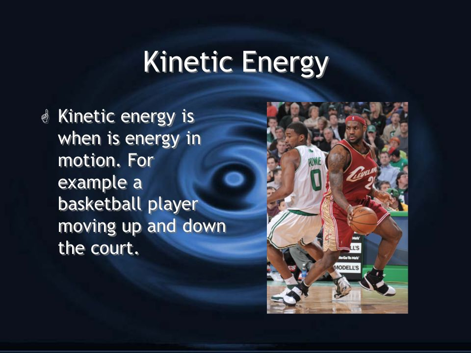 Kinetic Energy Kinetic energy is when is energy in motion.