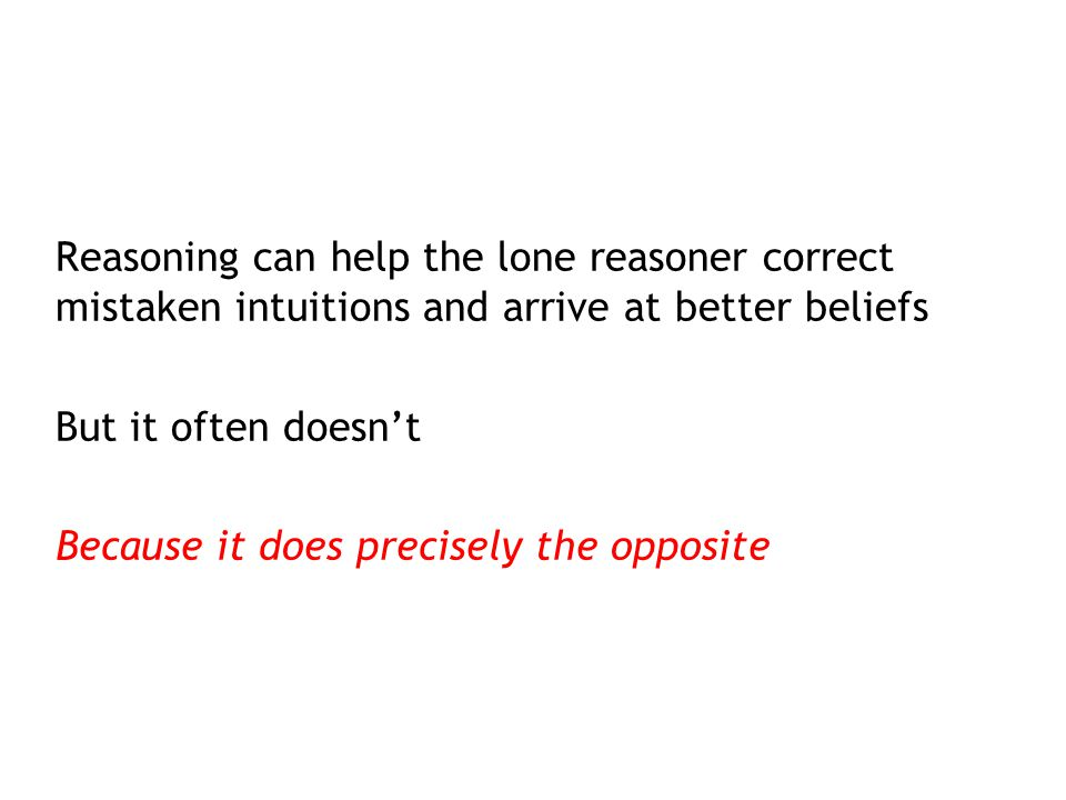 Reasoning can help the lone reasoner correct mistaken intuitions and arrive at better beliefs
