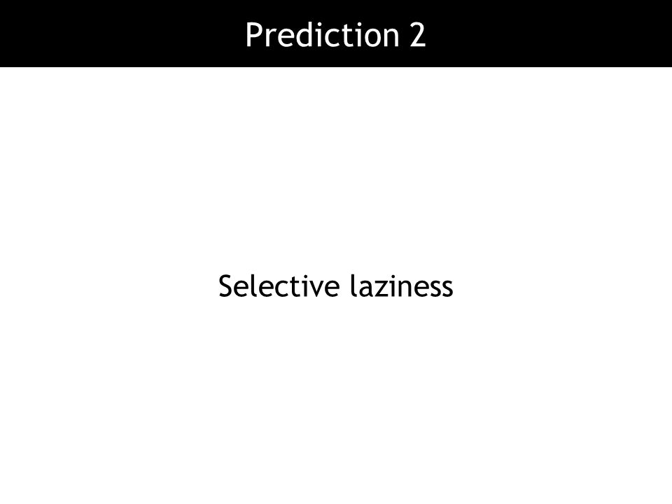 Prediction 2 Selective laziness