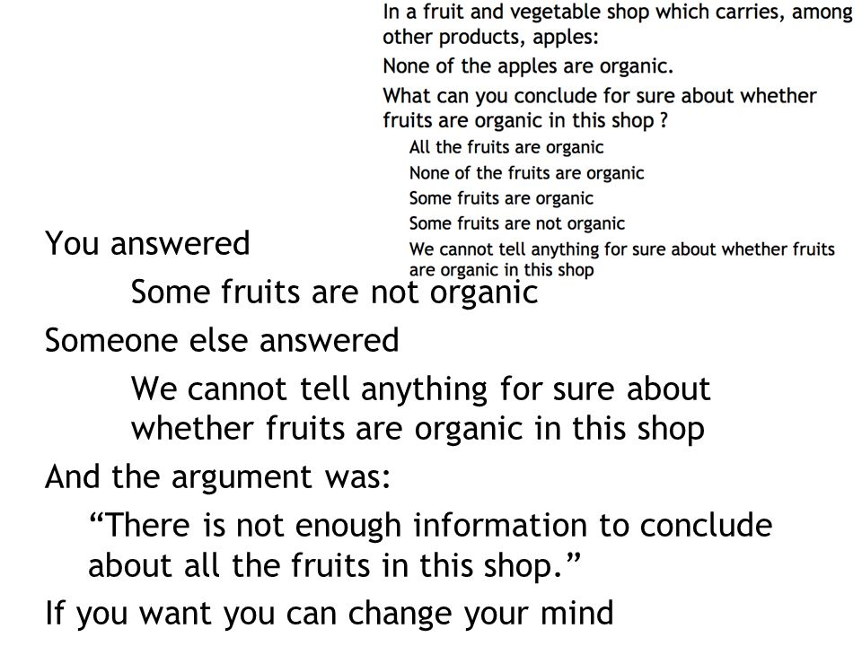 You answered Some fruits are not organic. Someone else answered. We cannot tell anything for sure about whether fruits are organic in this shop.
