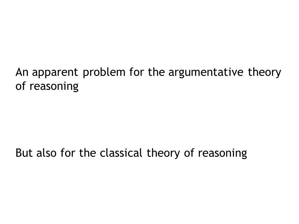 An apparent problem for the argumentative theory of reasoning