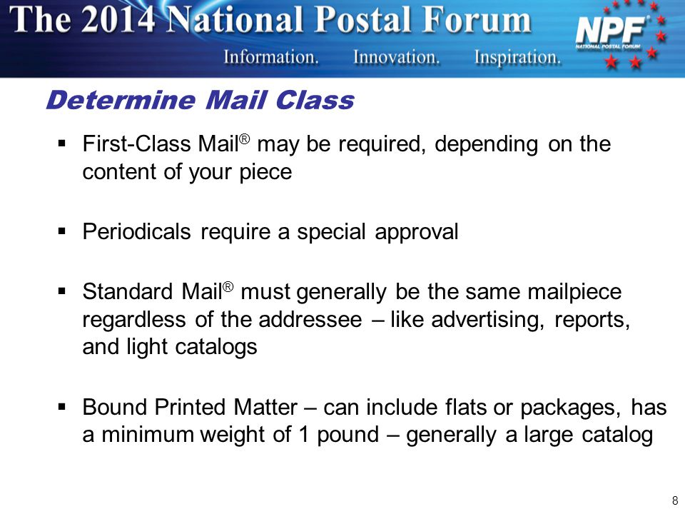 Determine Mail Class First-Class Mail® may be required, depending on the content of your piece. Periodicals require a special approval.