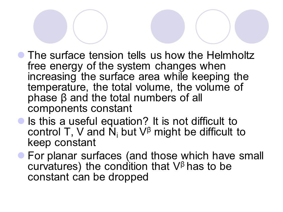 The surface tension tells us how the Helmholtz free energy of the system changes when increasing the surface area while keeping the temperature, the total volume, the volume of phase β and the total numbers of all components constant