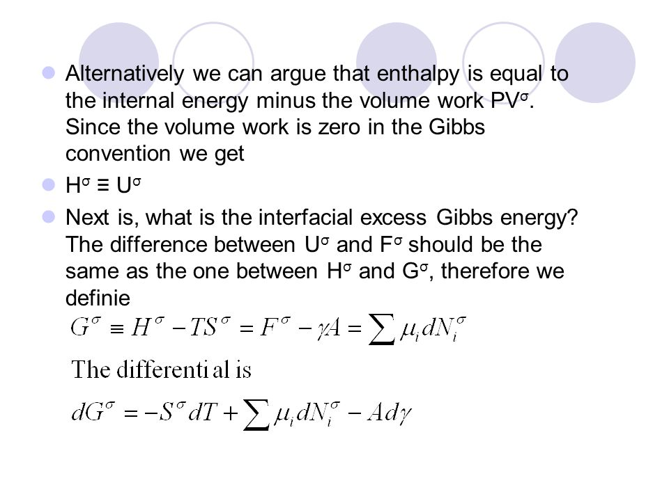 Alternatively we can argue that enthalpy is equal to the internal energy minus the volume work PVσ. Since the volume work is zero in the Gibbs convention we get