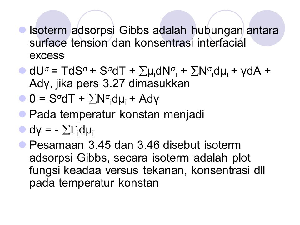 Isoterm adsorpsi Gibbs adalah hubungan antara surface tension dan konsentrasi interfacial excess