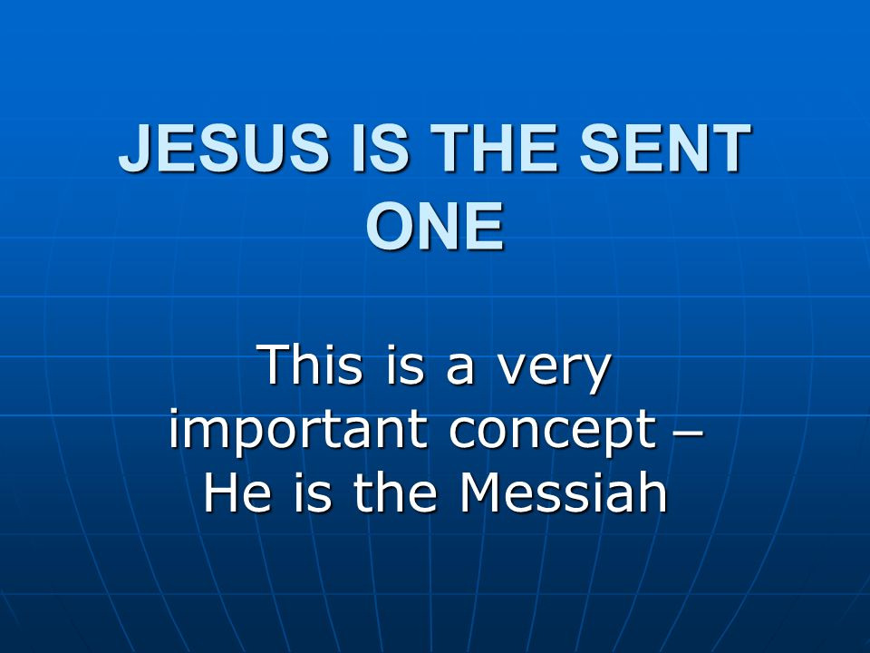 This is a very important concept – He is the Messiah