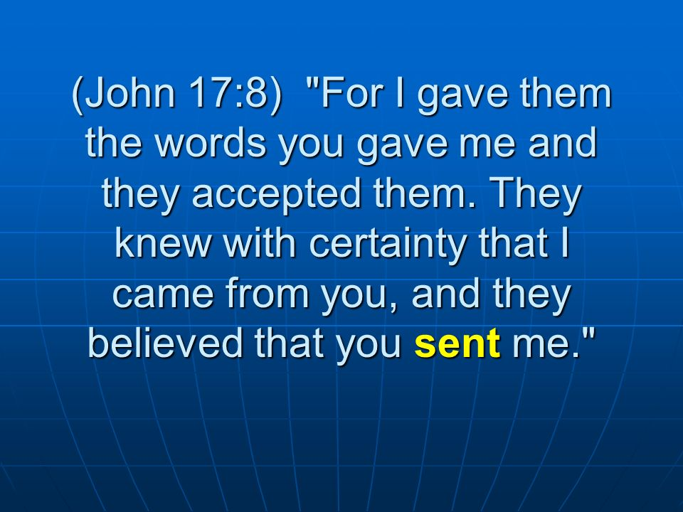 (John 17:8) For I gave them the words you gave me and they accepted them.