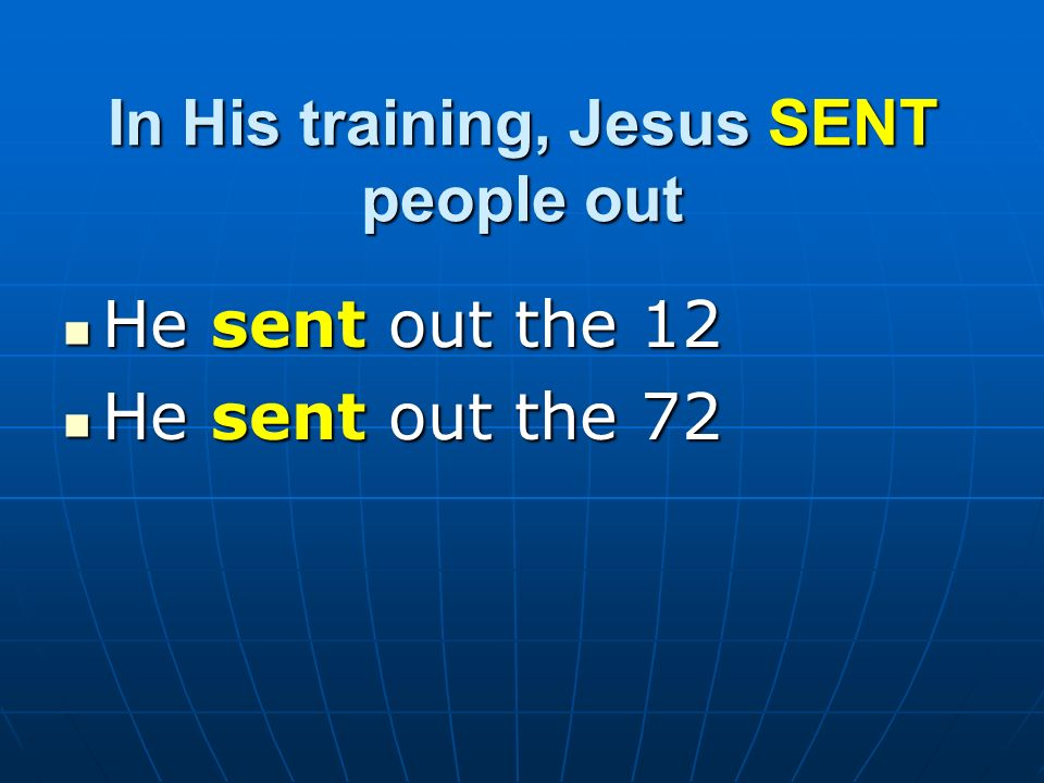 In His training, Jesus SENT people out