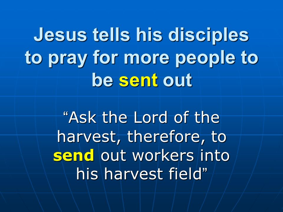 Jesus tells his disciples to pray for more people to be sent out