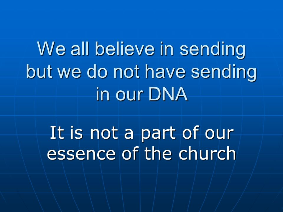 We all believe in sending but we do not have sending in our DNA