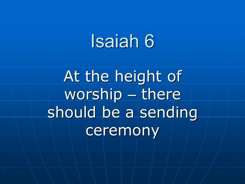 At the height of worship – there should be a sending ceremony