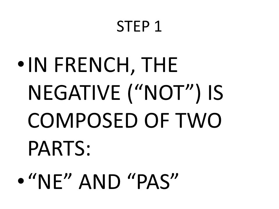 IN FRENCH, THE NEGATIVE ( NOT ) IS COMPOSED OF TWO PARTS: