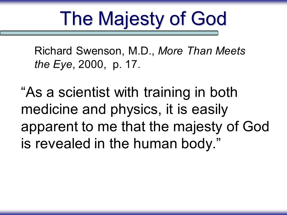 The Majesty of God Richard Swenson, M.D., More Than Meets the Eye, 2000, p. 17.