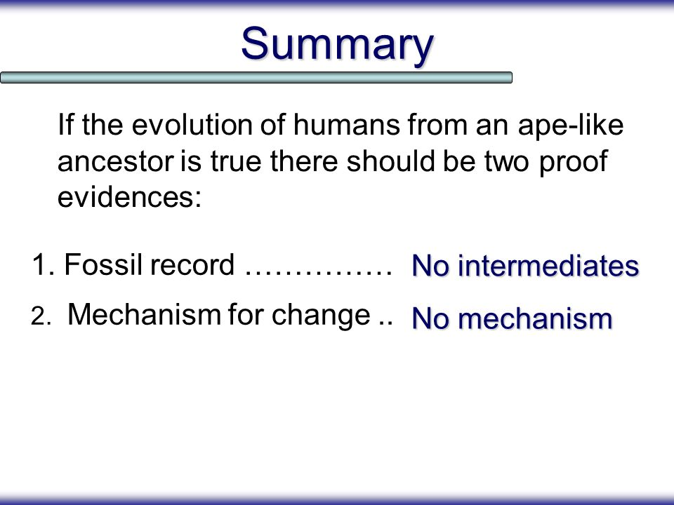 Summary If the evolution of humans from an ape-like ancestor is true there should be two proof evidences: