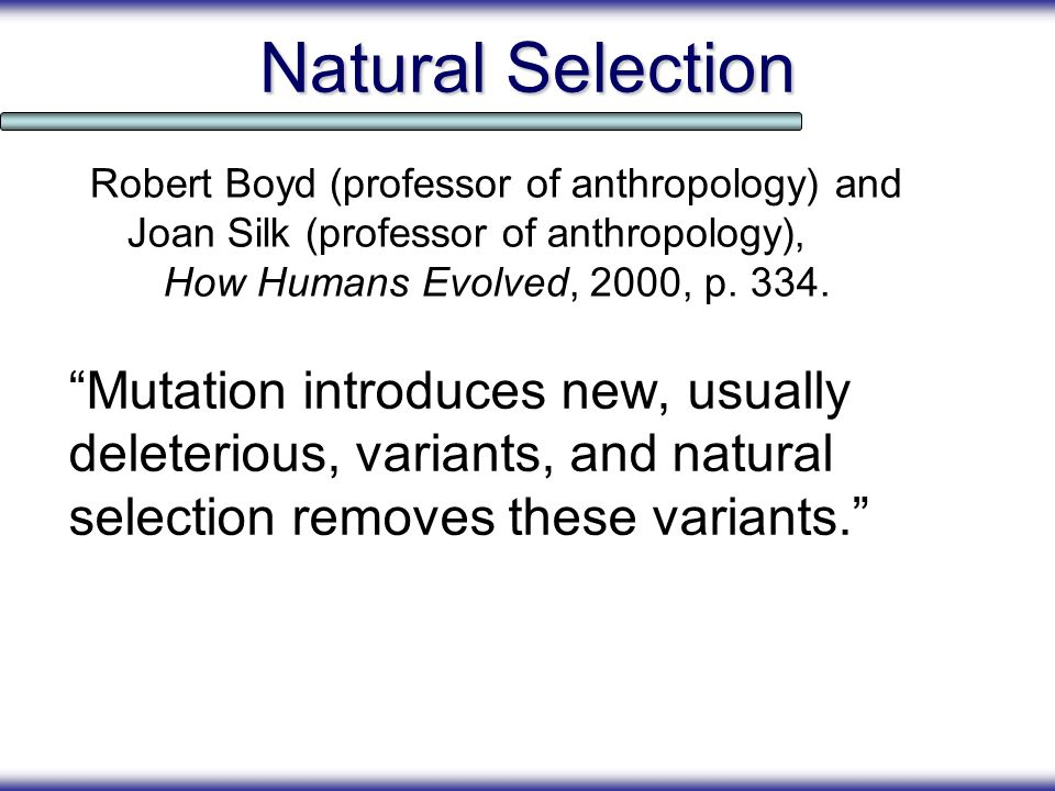 Natural Selection Robert Boyd (professor of anthropology) and Joan Silk (professor of anthropology), How Humans Evolved, 2000, p. 334.
