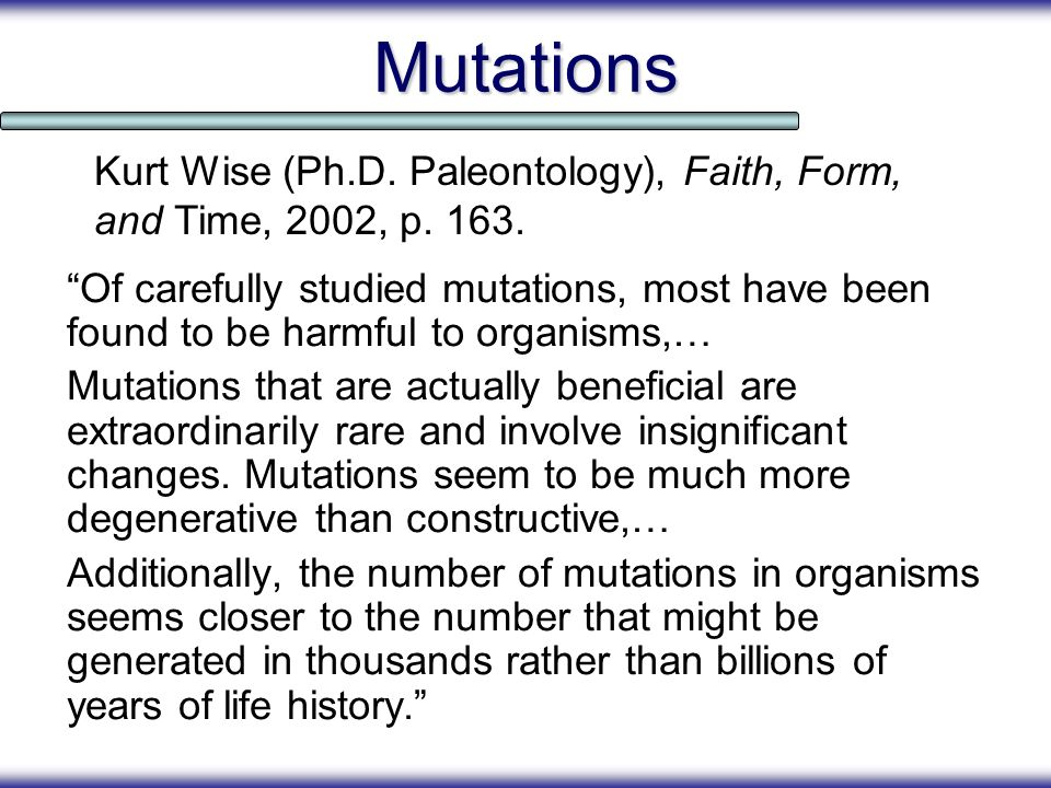 Mutations Kurt Wise (Ph.D. Paleontology), Faith, Form, and Time, 2002, p. 163.