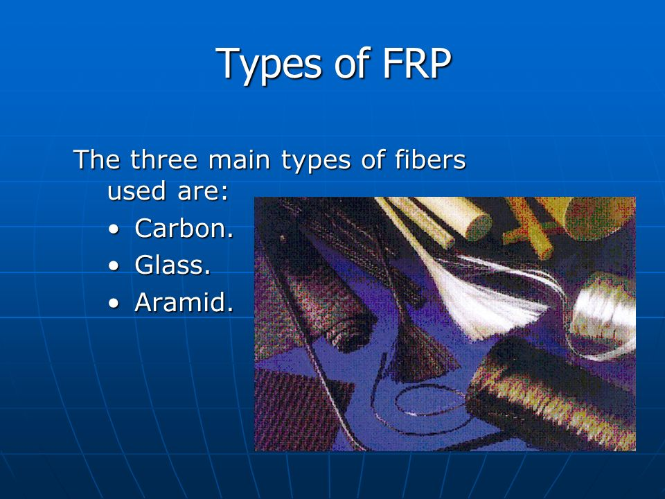 Types of FRP The three main types of fibers used are: Carbon. Glass.