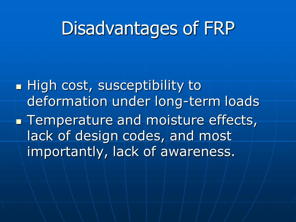 Disadvantages of FRP High cost, susceptibility to deformation under long-term loads.