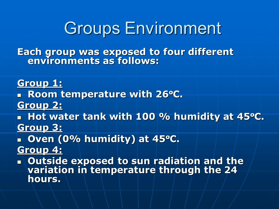 Groups Environment Each group was exposed to four different environments as follows: Group 1: Room temperature with 26oC.