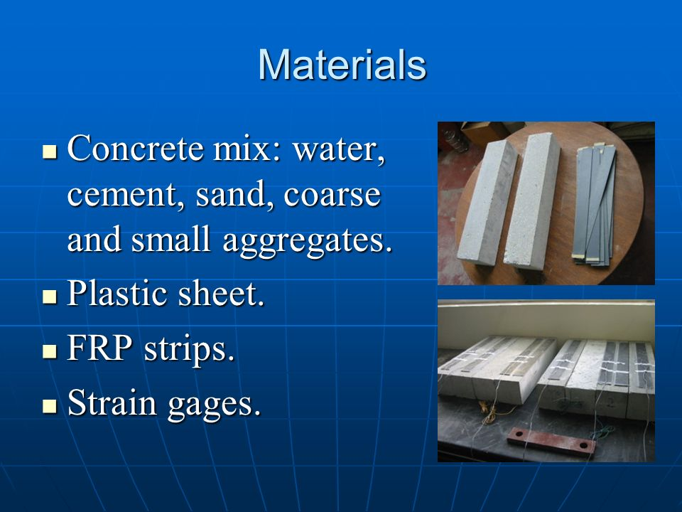 MaterialsConcrete mix: water, cement, sand, coarse and small aggregates. Plastic sheet. FRP strips.
