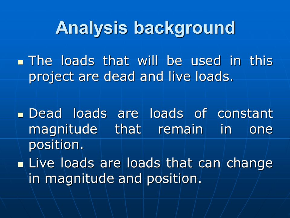 Analysis backgroundThe loads that will be used in this project are dead and live loads.