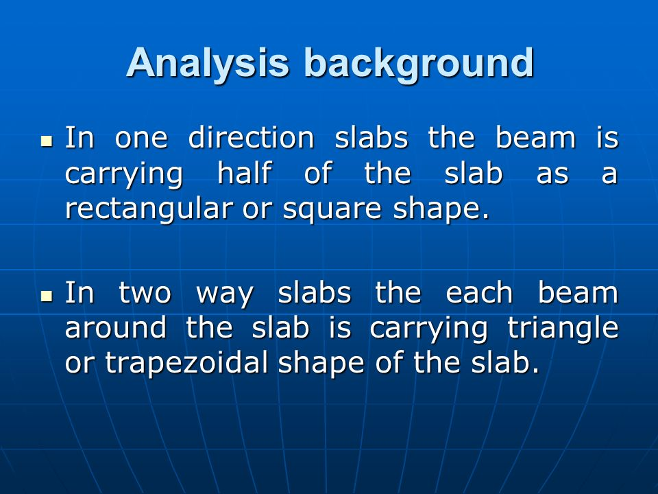 Analysis backgroundIn one direction slabs the beam is carrying half of the slab as a rectangular or square shape.