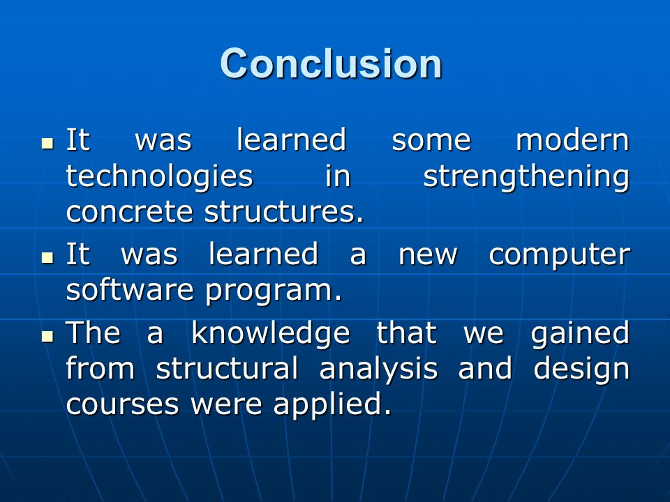 Conclusion It was learned some modern technologies in strengthening concrete structures. It was learned a new computer software program.
