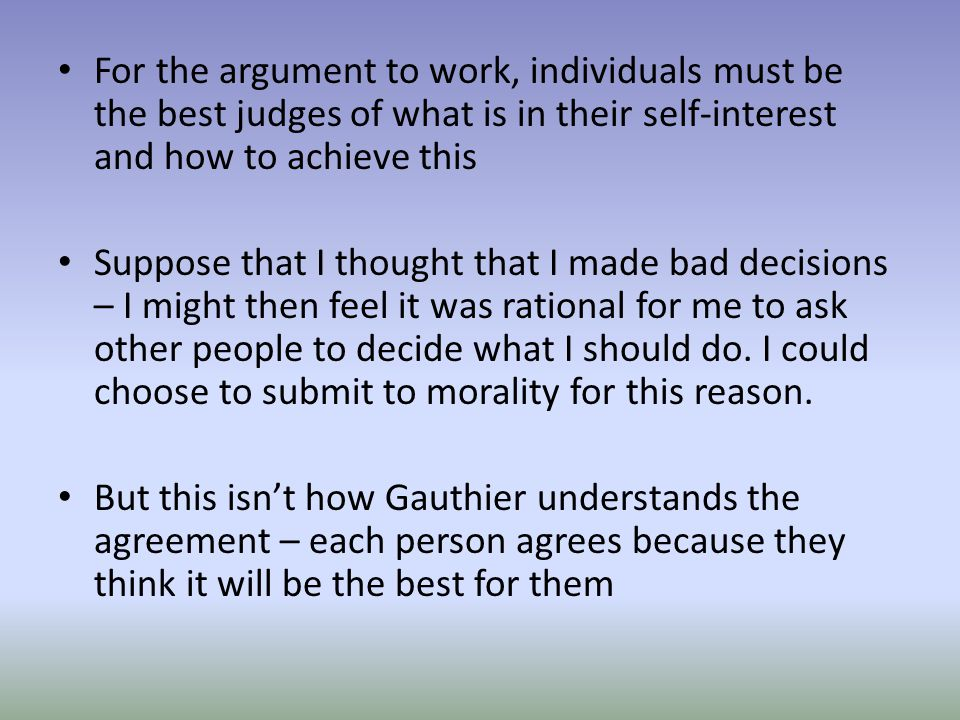 For the argument to work, individuals must be the best judges of what is in their self-interest and how to achieve this